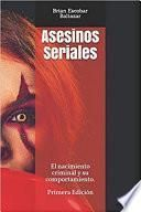 Asesinos Seriales: El nacimiento criminal y su comportamiento.