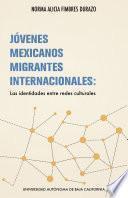 Jóvenes mexicanos migrantes internacionales: las identidades entre redes culturales