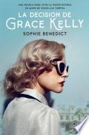 La decisión de Grace Kelly - Sophie Benedict