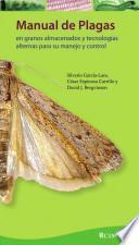 Manual de plagas en granos almacenado y tecnologías alternas para su manejo y control