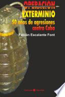 Operación exterminio. 50 años de agresiones contra Cuba