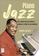Piano Jazz: Una Crónica del Jazz Clásico Y Moderno a Través de Sus Pianistas