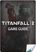 TITANFALL 2 Game Guide